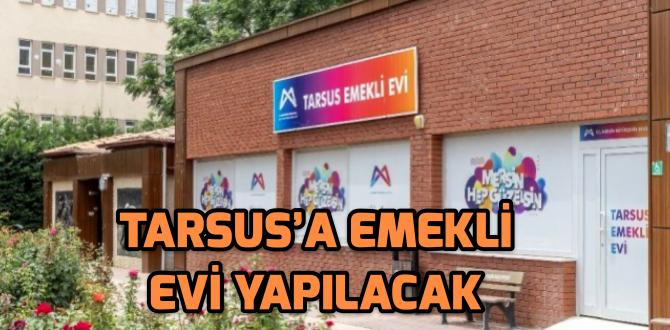 Tarsus'a emekli evi açılacak