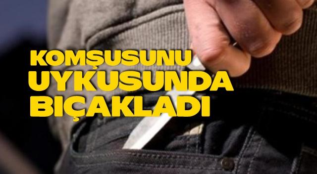 Tarsus'ta gözü dönen adam; komşusunu yatakta bıçakladı.