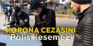 Sokağa çıkma yasağı cezasını Polis kesemez.