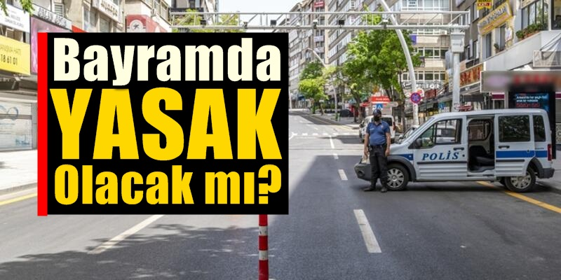 Kurban Bayramında sokağa çıkma yasağı olacak mı?