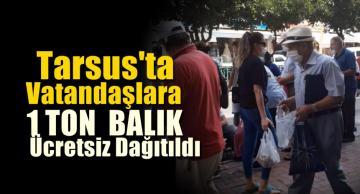 Tarsus'ta vatandaşlara 1 ton taze balık dağıtıldı.