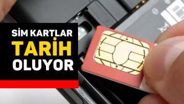 """""""SİM KARTLAR TARİH OLUYOR"""""""