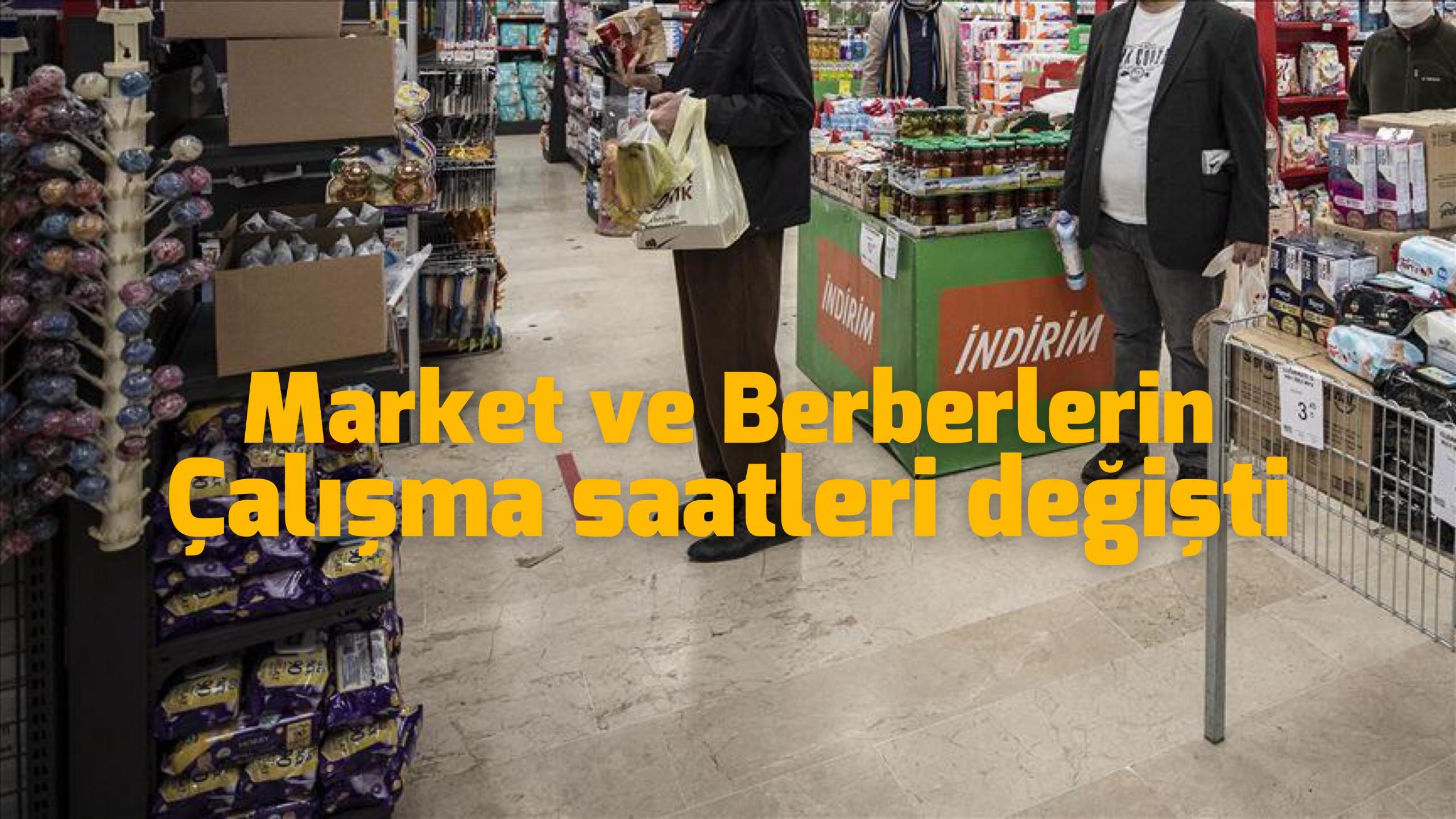 Market ,Berber gibi işletmelerin açılış saatleri değişti