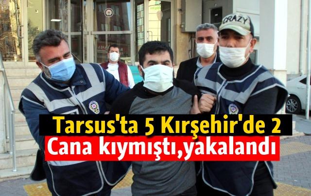 Tarsus'ta 5,Kırşehir'de 2 kişiyi vuran seri katil yakalandı