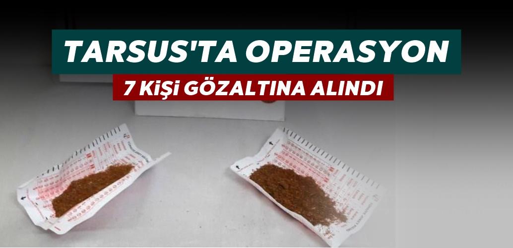 Tarsus'ta dev uyuşturucu operasyonu