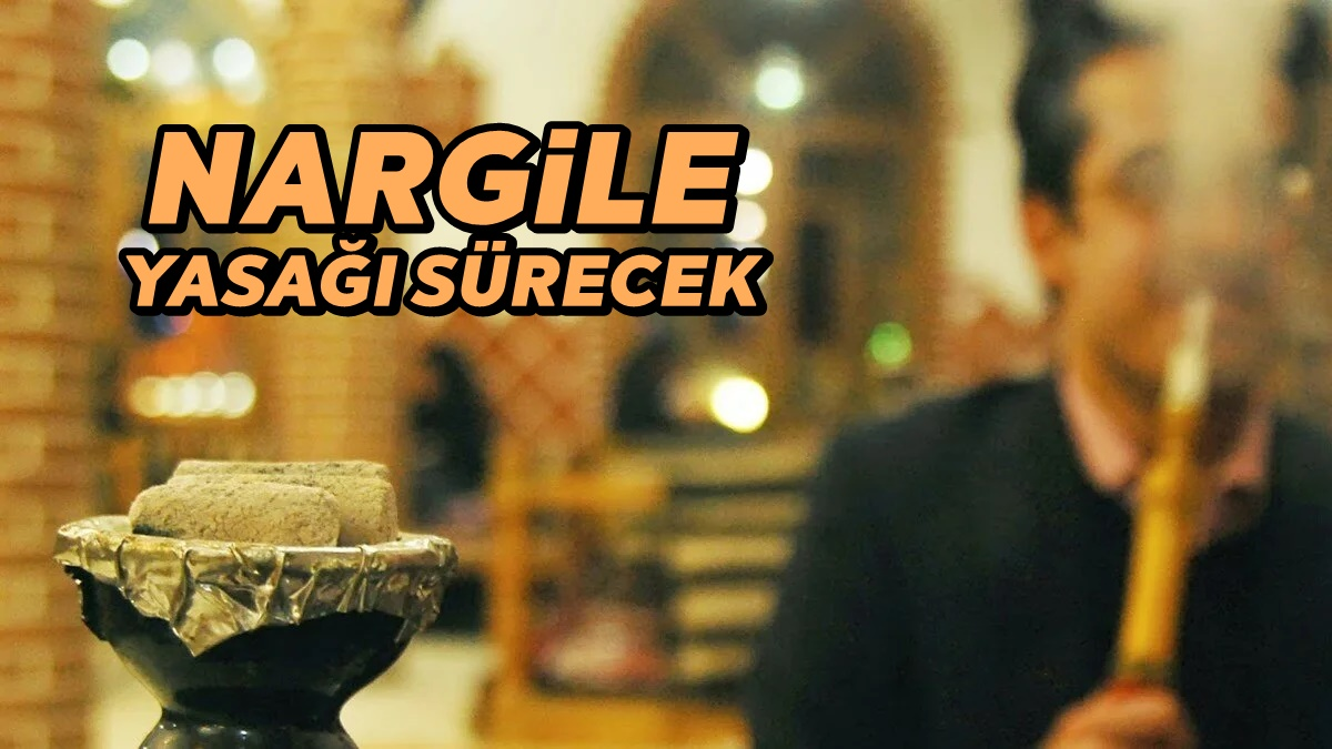 Kafelerde ve işletmelerde Nargile satışı yasağı devam edecek.