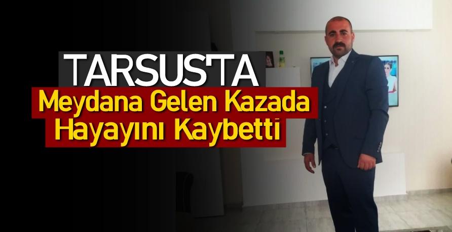 Tarsus'ta meydana gelen kazada 1 kişi hayatını kaybetti.!