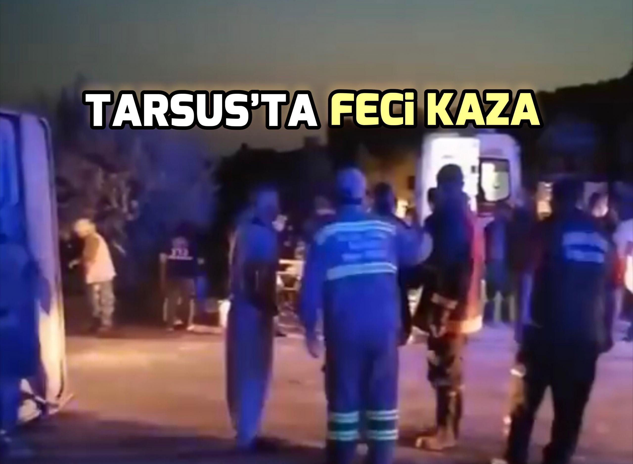 Tarsus'ta meydana gelen kazada ölü ve yaralılar var