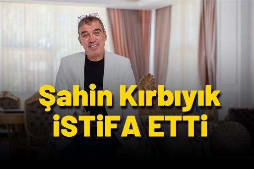 Şahin Kırbıyık istifa etti
