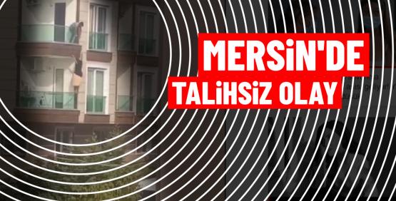 MERSİN'DE TALİHSİZ OLAY