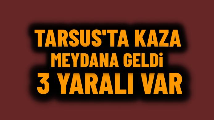 Tarsus'ta 2 otomobil çarpıştı 3 kişi yaralandı