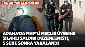 MHP'li meclis üyesine silahlı saldırı düzenleyen zanlı, 5 sene sonra yakalandı