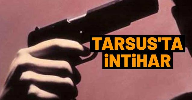 Tarsus'ta 25 yaşında ki genç başına ateş ederek intihar etti